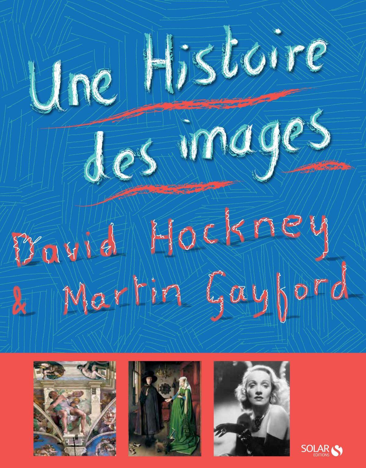 Une Histoire des images, de la grotte à l'écran d'ordinateur de David Hockney et Martin Gayford.