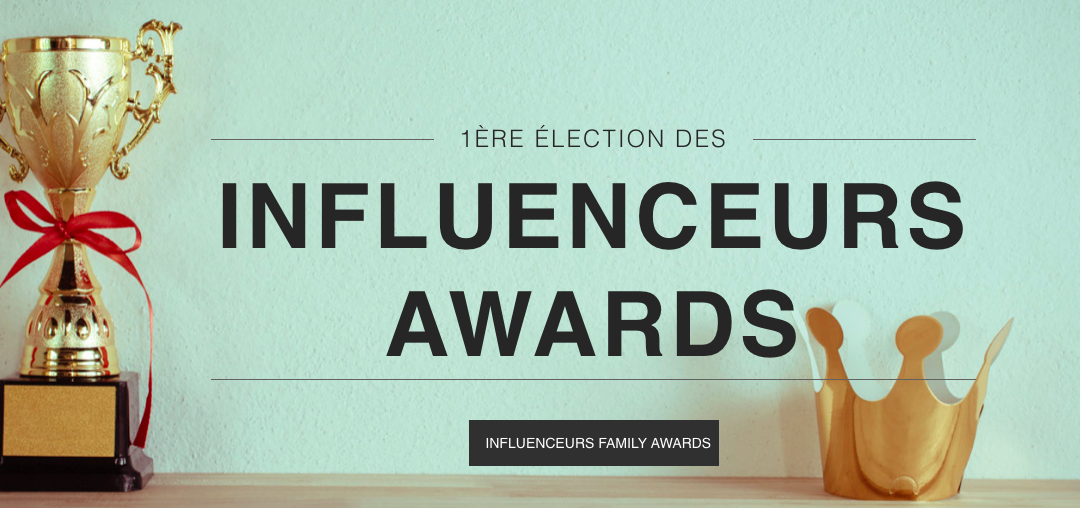 Influenceurs Family Awards: je vous dis tout sur l'évènement incontournable de la blogosphère!