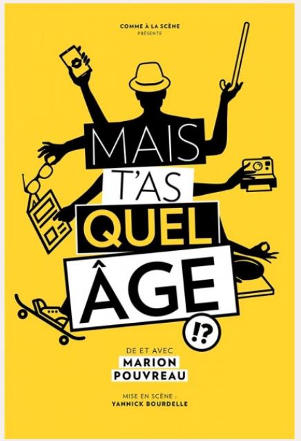 MAIS T'AS QUEL ÂGE? de et avec MARION POUVREAU